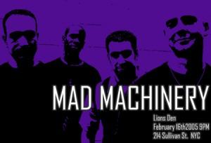 Mad Machinery @ Lion's Den 2/16/2005